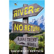 River of No Return A Jake Trent Novel by Bertsch, David Riley, 9781451698039