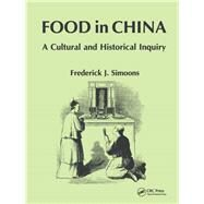 Food in China: A Cultural and Historical Inquiry by Simoons; Frederick J., 9780849388040