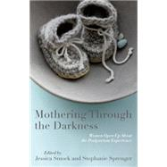 Mothering Through the Darkness by Smock, Jessica; Sprenger, Stephanie, 9781631528040