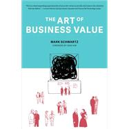 The Art of Business Value by Schwartz, Mark; Kim, Gene, 9781942788041