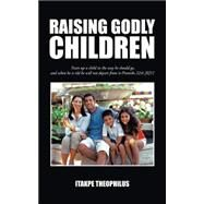 Raising Godly Children by Theophilus, Itakpe, 9781496968043