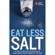 American Heart Association Eat Less Salt by AMERICAN HEART ASSOCIATION, 9780307888044