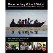 Documentary Voice & Vision: A Creative Approach to Non-Fiction Media Production by Anderson; Kelly, 9781138188044