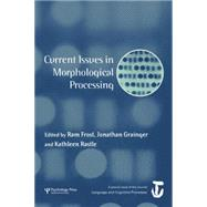 Current Issues in Morphological Processing: A Special Issue of Language And Cognitive Processes by Frost,Ram, 9781138878044