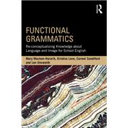 Functional Grammatics: Re-conceptualizing knowledge about language and image for school English by Macken-Horarik; Mary, 9781138948044
