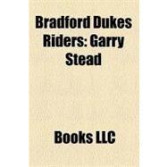 Bradford Dukes Riders : Garry Stead, Gary Havelock, Kelvin Tatum, Joe Screen, Andre Compton, Simon Wigg, Larry Ross, Sean Wilson, Andy Smith by , 9781156458044
