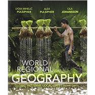 World Regional Geography Global Patterns, Local Lives by Pulsipher, Lydia Mihelic; Pulsipher, Alex; Johansson, Ola, 9781319048044