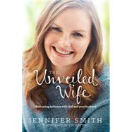 The Unveiled Wife by Smith, Jennifer, 9781414398044