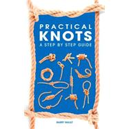 Practical Knots: A Step-by-step Guide by Mault, Barry, 9781784048044