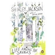 Life Among the Savages by Jackson, Shirley, 9780143128045