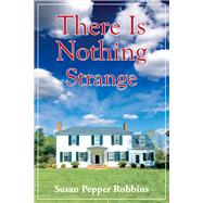 There Is Nothing Strange by Robbins, Susan Pepper, 9781910688045