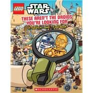 LEGO Star Wars: These Aren't the Droids You're Looking For by Unknown, 9780545608046