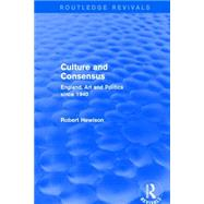 Culture and Consensus (Routledge Revivals): England, Art and Politics since 1940 by Hewison; Robert, 9781138858046