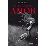 La gram�tica del amor by Carmona, Roc�o, 9786077358046