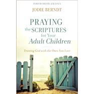 Praying the Scriptures for Your Adult Children by Berndt, Jodie; Daly, Jim, 9780310348047