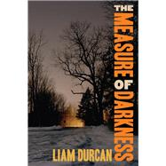 The Measure of Darkness by Durcan, Liam, 9781942658047