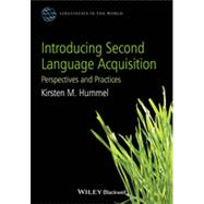 Introducing Second Language Acquisition Perspectives and Practices by Hummel, Kirsten M., 9780470658048