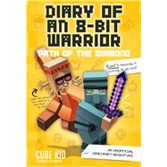 Diary of an 8-Bit Warrior: Path of the Diamond (Book 4 8-Bit Warrior series) An Unofficial Minecraft Adventure by Cube Kid, 9781449488048