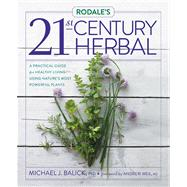 Rodale's 21st-Century Herbal A Practical Guide for Healthy Living Using Nature's Most Powerful Plants by Balick, Michael; Weil, Andrew, MD, 9781609618049