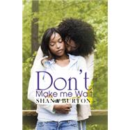 Don't Make Me Wait by Burton, Shana, 9781622868049