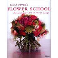 Paula Pryke's Flower School : Creating Bold Innovative Floral Designs by PRYKE, PAULA, 9780847828050
