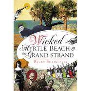 Wicked Myrtle Beach and the Grand Strand by Billingsley, Becky, 9781626198050