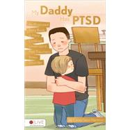 My Daddy Has Ptsd: An Illustrated Story Book to Help Children Understand Post-traumatic Stress Disorder by Harmon, Casey Sean, 9781634498050