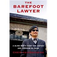 The Barefoot Lawyer A Blind Man's Fight for Justice and Freedom in China by Guangcheng, Chen, 9780805098051