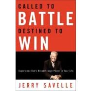 Called to Battle Destined to Win Experience God's Breakthrough Power in Your Life by Savelle, Jerry, 9780830748051