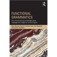 Functional Grammatics: Re-conceptualizing knowledge about language and image for school English by Macken-Horarik; Mary, 9781138948051
