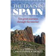 The Train in Spain by Howse, Christopher, 9781441198051