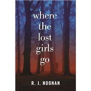 Where the Lost Girls Go A Laura Mori Mystery by Noonan, R. J., 9781629538051