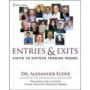 Entries and Exits : Visits to Sixteen Trading Rooms by Elder, Alexander, 9780471678052