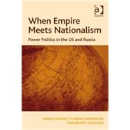 When Empire Meets Nationalism: Power Politics in the US and Russia by Chaudet,Didier, 9780754678052