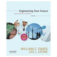 Engineering Your Future A Brief Introduction to Engineering by Oakes, William; Leone, Les, 9780199348053