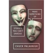 Make Something Up by Palahniuk, Chuck, 9780385538053