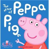 The Story of Peppa Pig (Peppa Pig) by Scholastic, 9780545468053