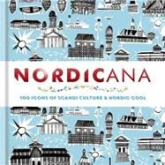 Nordicana: 100 Icons of Nordic Cool & Scandi Style by Cassell, 9781844038053
