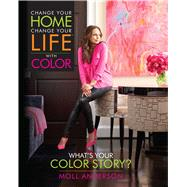 Change Your Home, Change Your Life With Color by Anderson, Moll, 9781937268053