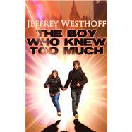 The Boy Who Knew Too Much by Westhoff, Jeffrey, 9781940758053