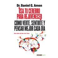 Usa tu cerebro para rejuvenecer /Use Your Brain to Rejuvenate by Amen, Daniel G., 9786077358053