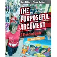 The Purposeful Argument A Practical Guide by Phillips, Harry; Bostian, Patricia, 9781285438054