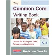 The Common Core Writing Book, K-5 by Owocki, Gretchen, 9780325048055