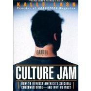 Culture Jam : How to Reverse America's Suicidal Consumer Binge--and Why We Must