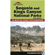 Top Trails: Sequoia and Kings Canyon National Parks 50 Must-Do Hikes for Everyone by White, Mike, 9780899978055