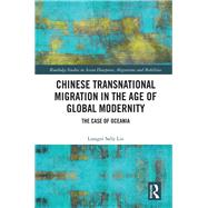 Chinese Transnational Migration in the Age of Global Modernity: The Case of Oceania by Liu; Liangni Sally, 9781138218055
