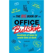 The Big Book of Office Bullsh*t Hundreds of Ways to Waste Time at Work by Croft, Malcolm, 9781780978055