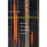 Breathing Spaces : Qigong, Psychiatry, and Healing in China by Chen, Nancy N., 9780231128056