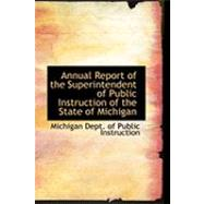 Annual Report of the Superintendent of Public Instruction of the State of Michigan by Dept of Public Instruction, Michigan, 9780554898056