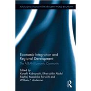 Economic Integration and Regional Development: The ASEAN Economic Community by Kobayashi; Kiyoshi, 9781138688056